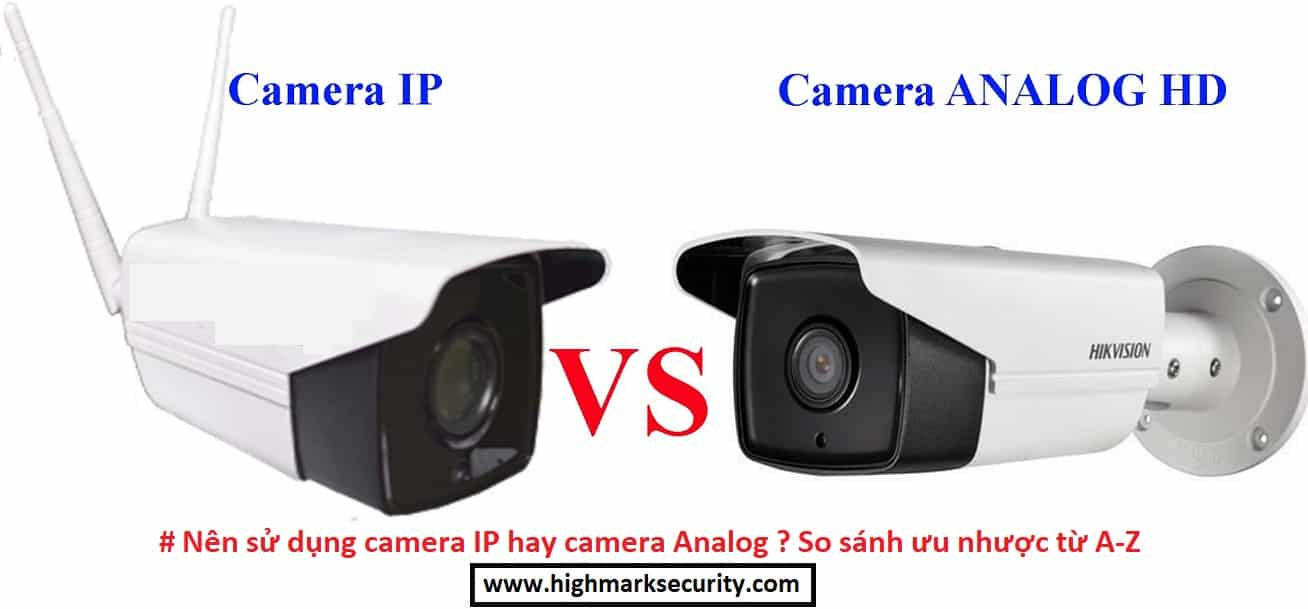 Nên sử dụng camera IP hay camera Analog