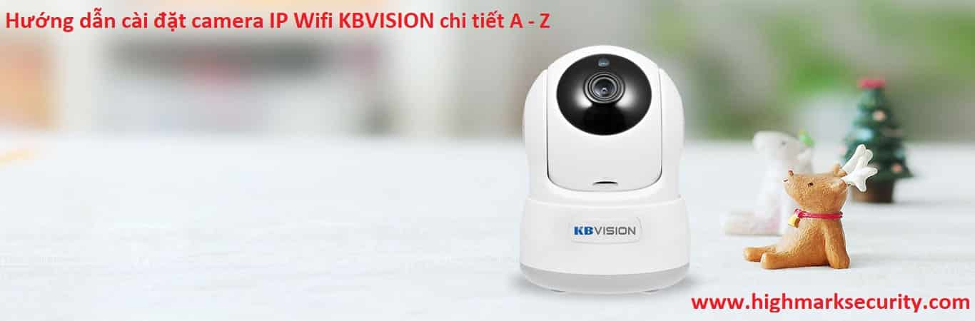 Hướng dẫn cài đặt camera IP Wifi KBVISION chi tiết A - Z
