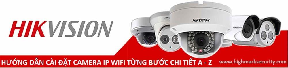 3 CÁCH cài đặt camera IP Wifi Hikvision ĐƠN GIẢN [2019]