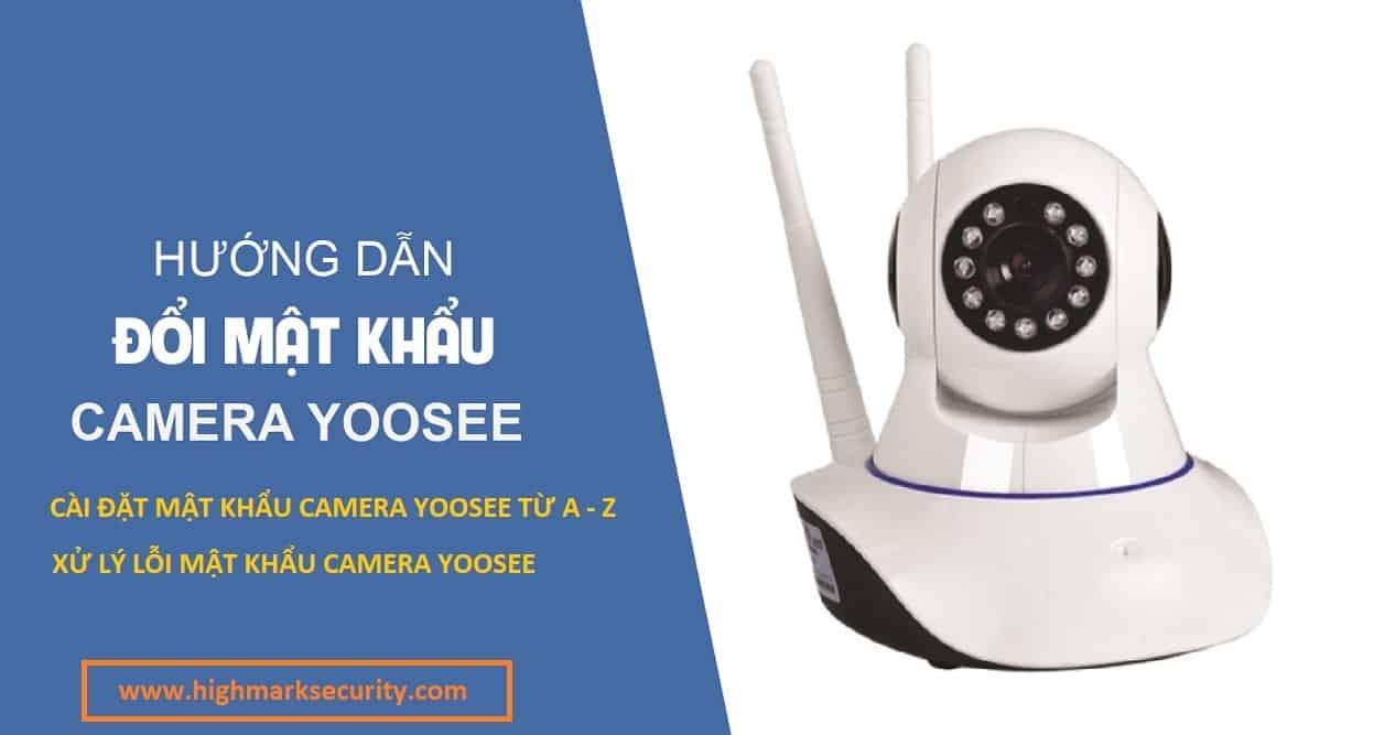 Cách đổi mật khẩu camera Yoosee, cài đặt mật khẩu camera Wifi Yoosee