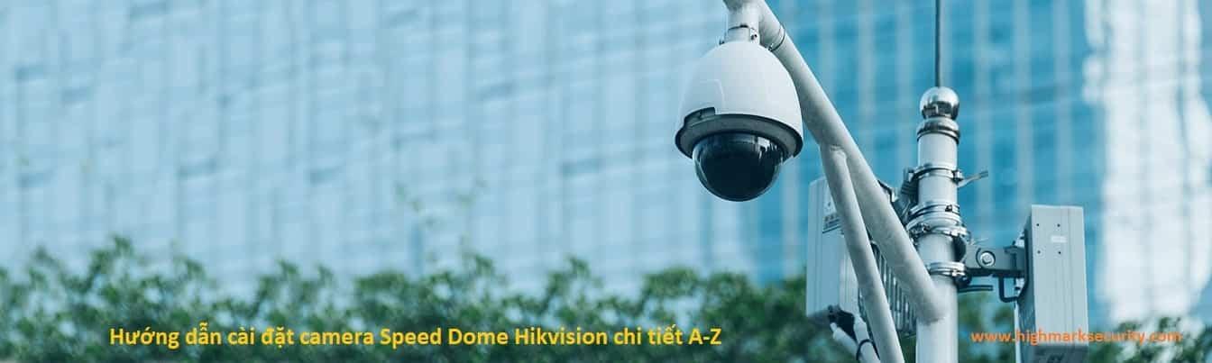 Hướng dẫn cài đặt camera Speed Dome Hikvision chi tiết A-Z-min