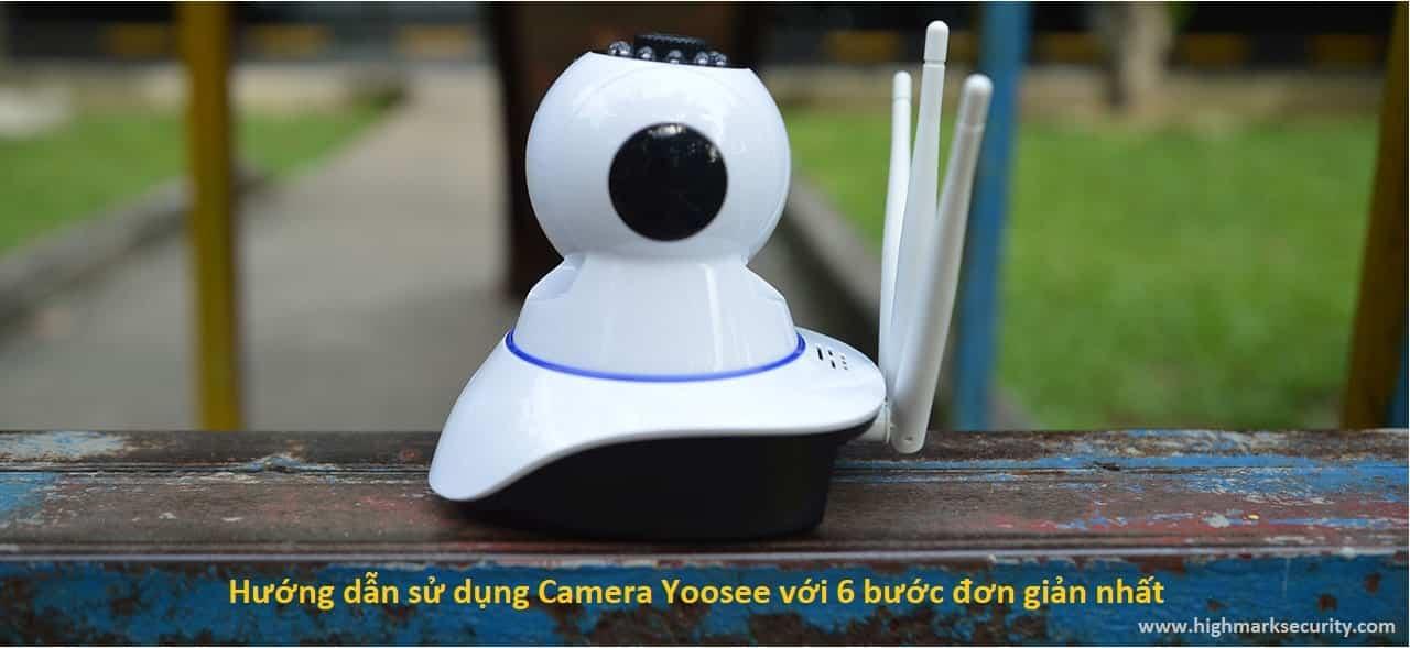 Hướng dẫn sử dụng Camera Yoosee với 6 bước đơn giản