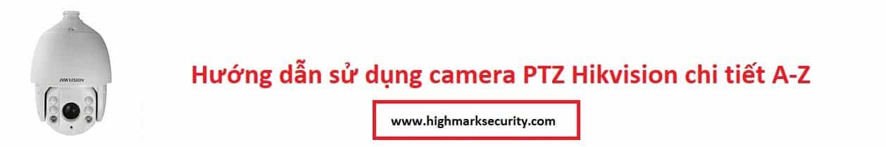 Hướng dẫn sử dụng camera PTZ Hikvision
