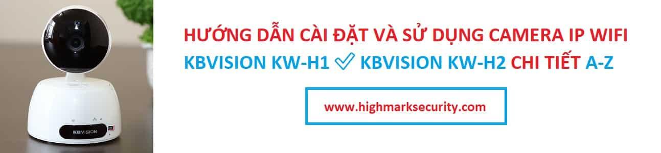 Hướng dẫn cài đặt camera IP Wifi Kbvision KW-H1 và KW-H2