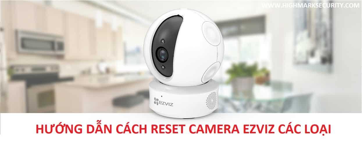 Hướng dẫn Cách RESET Camera Ezviz CÁC LOẠI