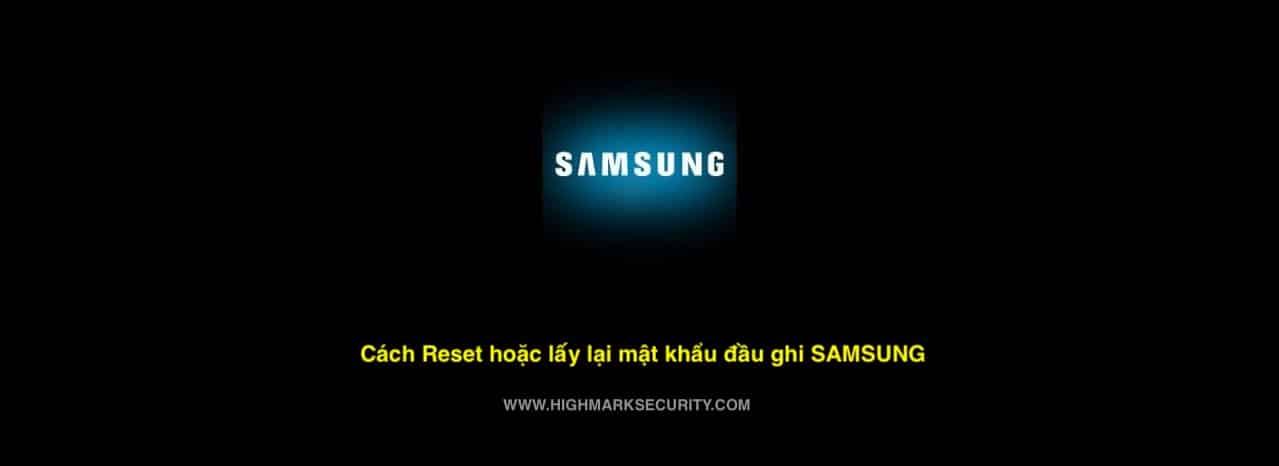 Cách Reset hoặc lấy lại mật khẩu đầu ghi SAMSUNG