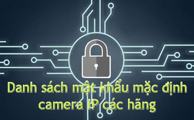Mật khẩu mặc định camera IP các hãng