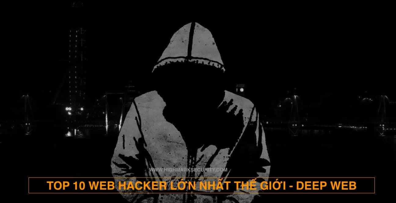 TOP 10 WEB HACKER LỚN NHẤT THẾ GIỚI - DEEP WEB