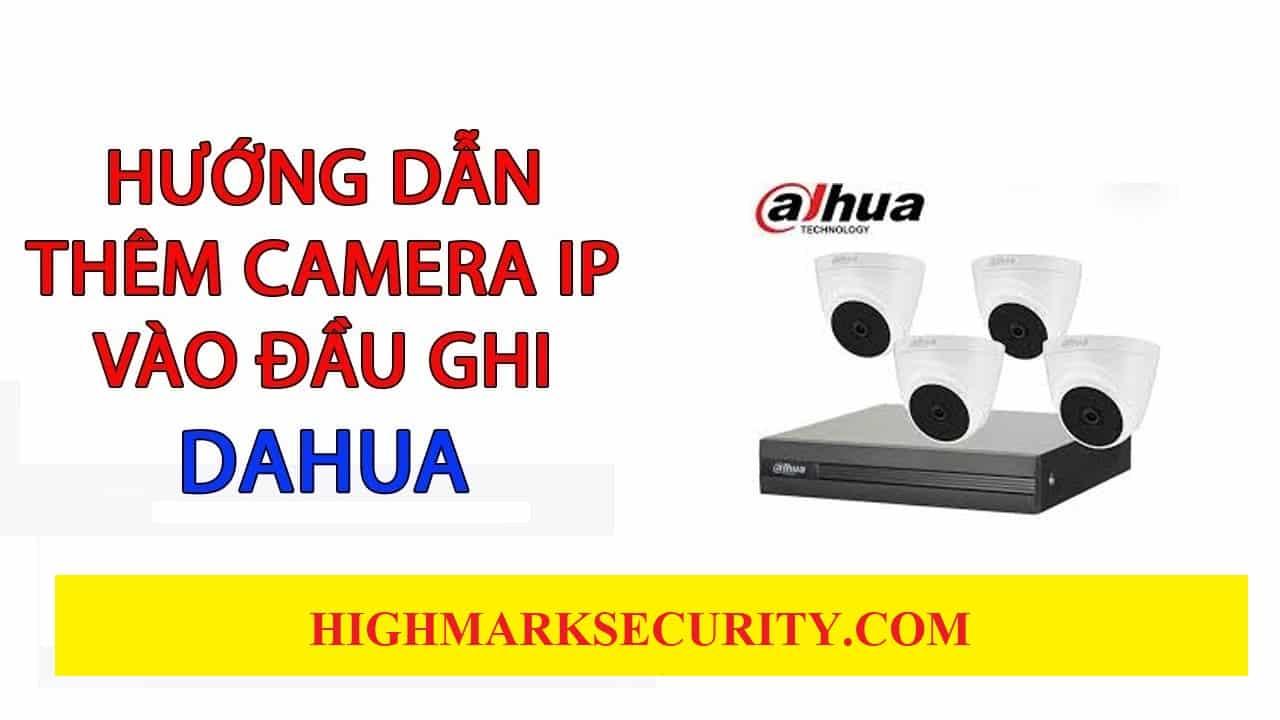 Cách Cài Đặt Camera IP Vào Đầu Ghi Dahua