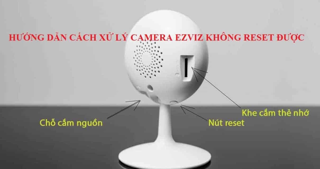 Cách Xử Lý Camera Ezviz Không Reset Được