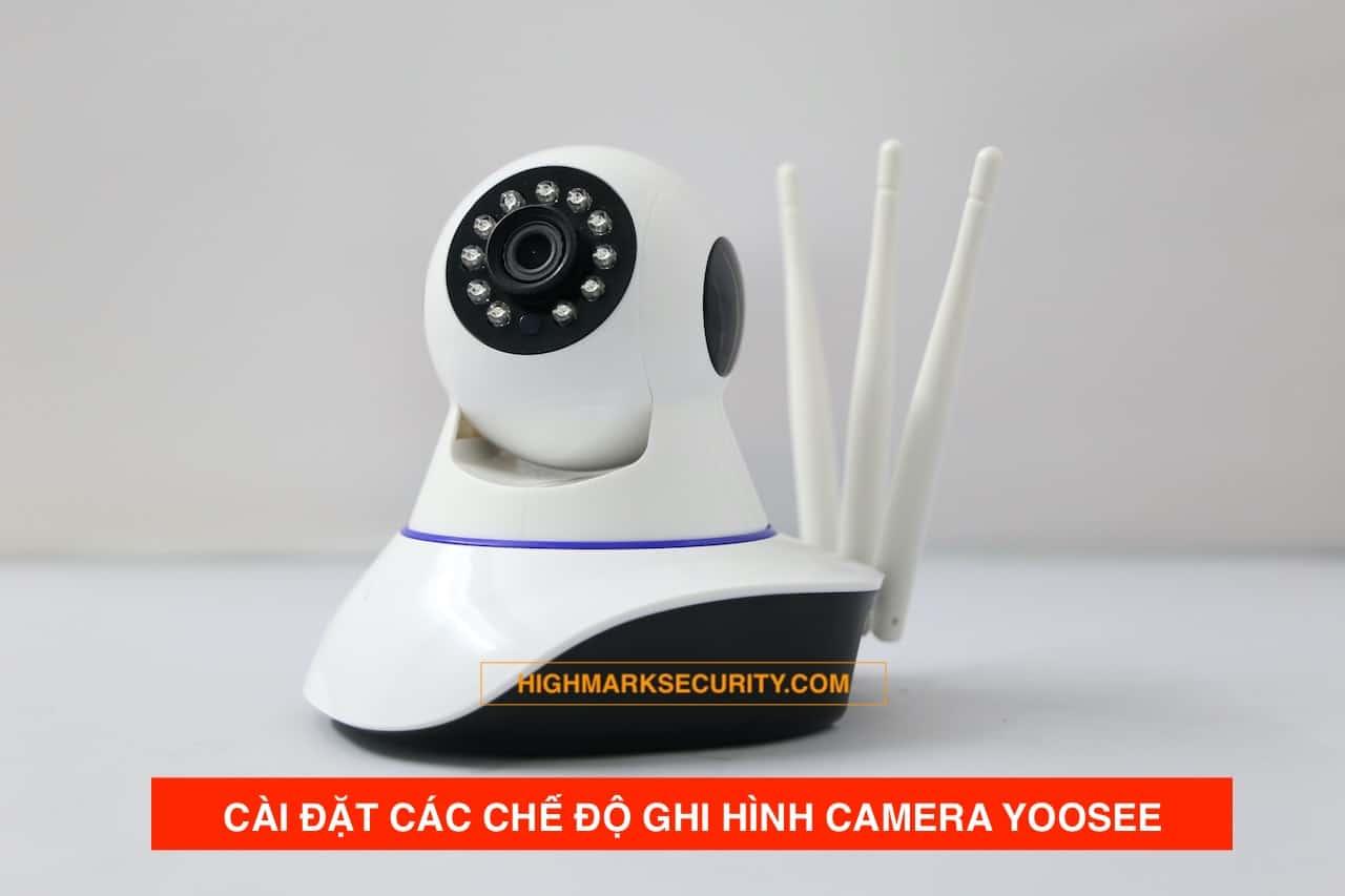 Chế Độ Ghi Hình Camera Yoosee