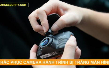 Camera Hành Trình Bị Trắng Màn Hình