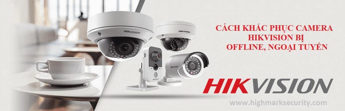 Camera Hikvision bị ngoại tuyến