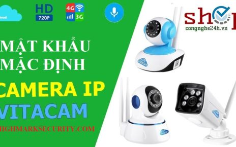 Mật khẩu mặc định camera Vitacam