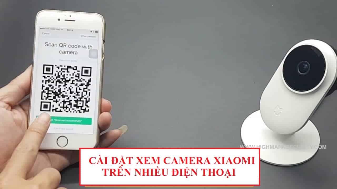 Cài đặt xem camera Xiaomi trên nhiều điện thoại
