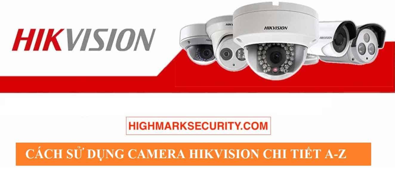 Hướng dẫn sử dụng camera Hikvision