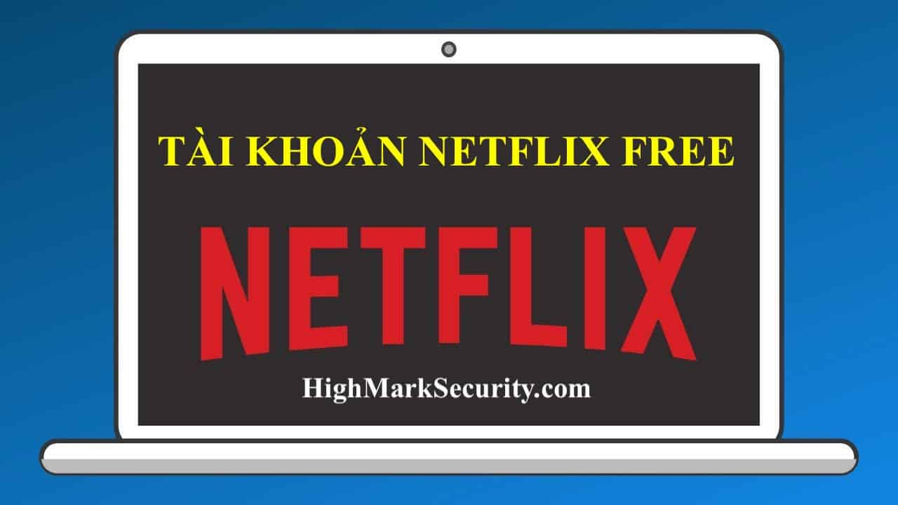 Tài Khoản Netflix Free